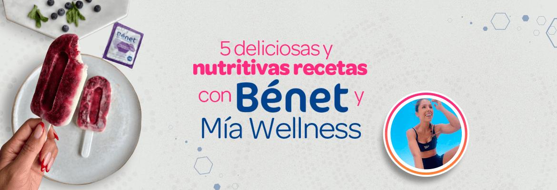 Prepara deliciosas y nutritivas recetas con Bénet y Mía Wellness
